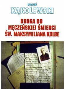 Droga do męczeńskiej śmierci św. Maksymiliana Kolbe