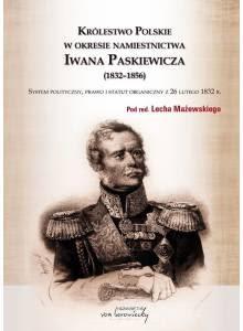 Królestwo Polskie w okresie namiestnictwa Iwana Paskiewicza (1832-1856) · System polityczny, prawo i statut organiczny z 26 lutego 1832r.