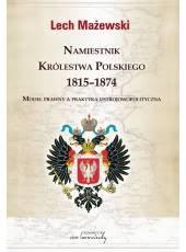 Namiestnik Królestwa Polskiego 1815-1874; Model prawny a praktyka ustrojowo-polityczna