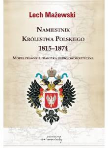 Namiestnik Królestwa Polskiego 1815-1874 ·  Model prawny a praktyka ustrojowo-polityczna