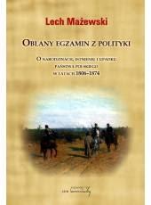 Oblany egzamin z polityki;O narodzinach, istnieniu i upadku państwa polskiego w latach 1806-1874