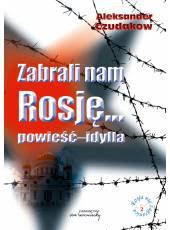 Zabrali nam Rosję…;powieść-idylla