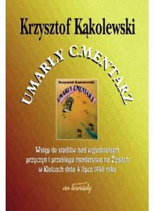 Umarły cmentarz ·  Wstęp do studiów nad wyjaśnieniem przyczyn i przebiegu morderstwa na Żydach w Kielcach dnia 4 lipca 1946 roku (E-book)