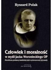 Człowiek i moralność w myśli Jacka Woronieckiego OP.; Filozoficzne podstawy katolickiej etyki wychowawczej i jej zasady