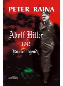 Adolf Hitler 1945 ·  Koniec legendy