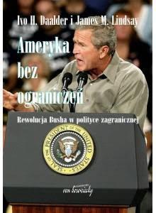 Ameryka bez ograniczeń ·  Rewolucja Busha w polityce zagranicznej