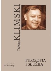 Filozofia i służba ·  wokół myśli Tadeusza Klimskiego