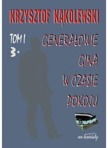 Generałowie giną w czasie pokoju (Tom 1)