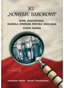 """Ku """"Nowemu barokowi"""" ·  Myśl polityczna Karola Stefana Frycza (1910-1942). Wybór źródeł"""