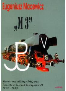 """""""M3"""" ·  Wspomnienia młodego kolejarza łącznika w Szarych Szeregach i AK 1939-1945"""