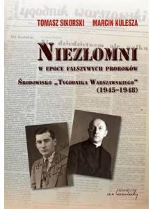 Niezłomni w epoce fałszywych proroków ·  Środowisko Tygodnika Warszawskiego (1945-1948)