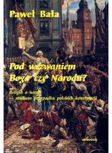 Pod wezwaniem Boga czy Narodu ·  Religia a ustrój - studium przypadku polskich konstytucji