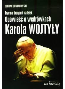 Trzema drogami nadziei ·  Opowieść o wędrówkach Karola Wojtyły